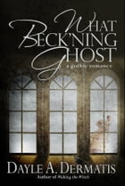 What Beck'ning Ghost by Dayle A. Dermatis