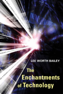 Book The Enchantments of Technology by Lee Bailey