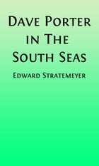 Dave Porter In The South Seas (Illustrated): or, The Strange Cruise Of The Stormy Petrel by Edward Stratemeyer
