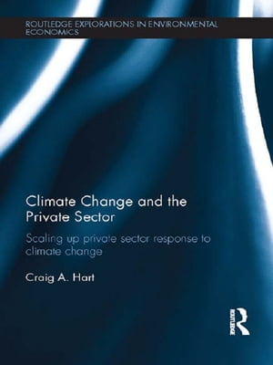 Climate Change and the Private Sector Scaling Up Private Sector Response to Climate Change