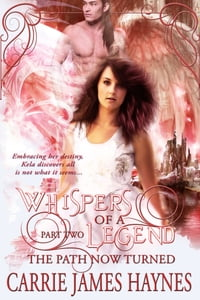 Whispers of a Legend, Part Two- The Path Now Turned