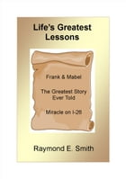 Life's Greatest Lessons by Raymond E. Smith