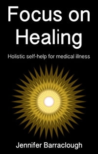 Focus on Healing: Holistic Self-Help for Medical Illness