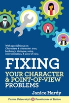 Fixing Your Character & Point of View Problems: Foundations of Fiction by Janice Hardy