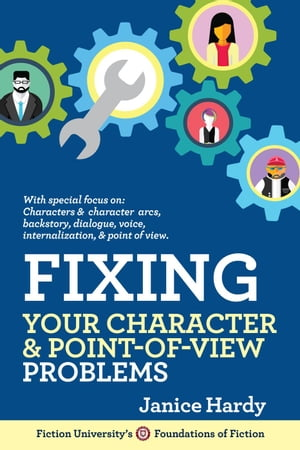 Fixing Your Character & Point of View Problems: Foundations of Fiction