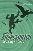 Shapeshifter 4: Dowsing the Dead