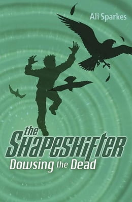 Book Shapeshifter 4: Dowsing the Dead by Ali Sparkes