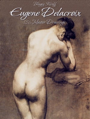 Eugene Delacroix: 186 Master Drawings by Blagoy Kiroff