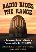 Radio Rides the Range: A Reference Guide to Western Drama on the Air, 1929–1967 by Jack French