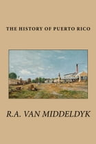 The History of Puerto Rico by R. A. Van Middeldyk