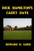 Dick Hamilton's Cadet Days by Howard R. Garis