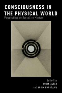 Consciousness in the Physical World: Perspectives on Russellian Monism