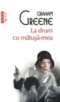 9789734640607 - Graham Greene, Petre Solomon: La drum cu matu a-mea (Romanian edition) - Cartea