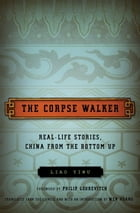 The Corpse Walker: Real Life Stories: China From the Bottom Up by Liao Yiwu
