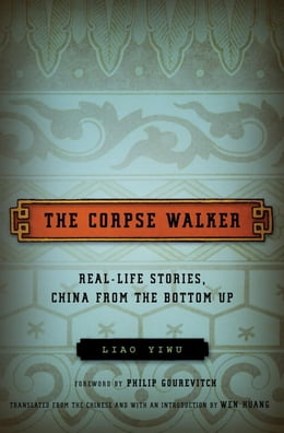 Book The Corpse Walker: Real Life Stories: China From the Bottom Up by Liao Yiwu