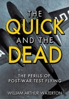 The Quick and the Dead: The Perils of Post-War Test Flying by William  Arthur Waterton