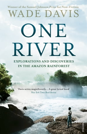 One River Explorations and Discoveries in the Amazon Rain Forest
