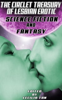THE CIRCLET TREASURY OF LESBIAN EROTIC SCIENCE FICITON AND FANTASY