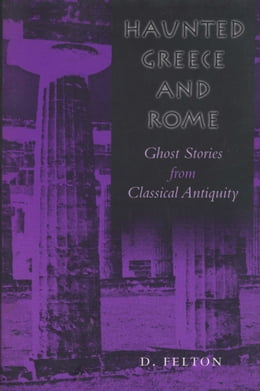 Book Haunted Greece and Rome: Ghost Stories from Classical Antiquity by D. Felton