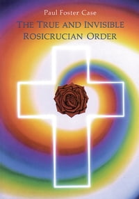 The True and Invisible Rosicrucian Order: An Interpretation of the Rosicrucian Allegory & An…