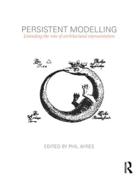 Persistent Modelling: Extending the Role of Architectural Representation