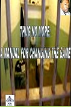 Thug No More: A Manual for Changing the Game by Lenair Henriquez