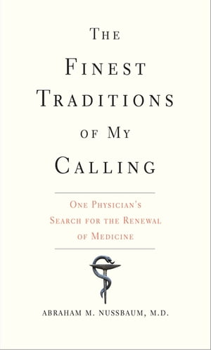 The Finest Traditions of My Calling One Physician s Search for the Renewal of Medicine