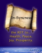In-Syncness the KEY to Health, Peace, Joy, Prosperity: Christian Version by Ed Gagle