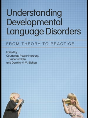 Understanding Developmental Language Disorders From Theory to Practice