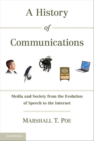 A History of Communications Media and Society from the Evolution of Speech to the Internet