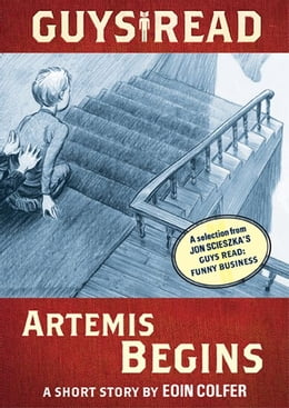 Book Guys Read: Artemis Begins: A Short Story from Guys Read: Funny Business by Eoin Colfer