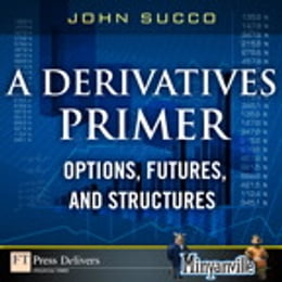 Book A Derivatives Primer: Options, Futures and Structures by John Succo
