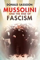 Mussolini and the Rise of Fascism (Text Only Edition) by Donald Sassoon