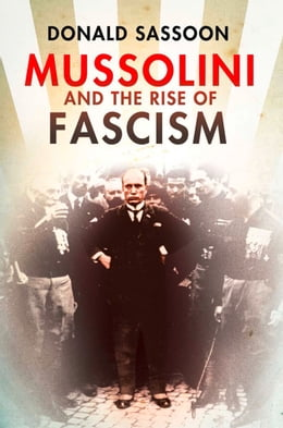 Book Mussolini and the Rise of Fascism (Text Only Edition) by Donald Sassoon