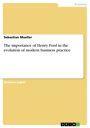 The importance of Henry Ford in the evolution of modern business practice