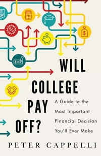 Will College Pay Off?: A Guide to the Most Important Financial Decision You'll Ever Make