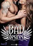 Bad Desires - Band 3 by Amber James