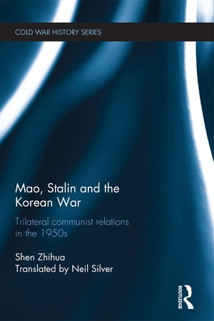 Mao,  Stalin and the Korean War Trilateral Communist Relations in the 1950s