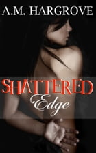 Shattered Edge by A. M. Hargrove