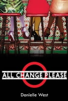 All Change Please by Danielle West