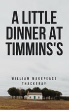 A Little Dinner at Timmins's (Annotated) by William Makepeace Thackeray