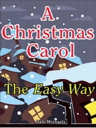 A Christmas Carol, The Easy Way: Original Text With EasyNotes by Dale Michaels