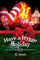 Have a Hygge Holiday by B. Snow