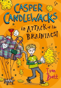 Book Casper Candlewacks in Attack of the Brainiacs! (Casper Candlewacks, Book 3) by Ivan Brett