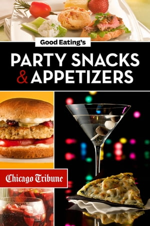 Good Eating's Party Snacks and Appetizers Simple to Make and Easy to Share Hors d'Oeuvres,  Desserts and Cocktails