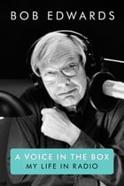 A Voice in the Box: My Life in Radio by Bob Edwards