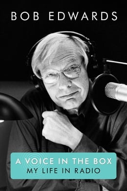Book A Voice in the Box: My Life in Radio by Bob Edwards
