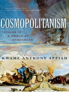 Cosmopolitanism: Ethics in a World of Strangers (Issues of Our Time) by Kwame Anthony Appiah