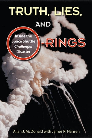 Truth,  Lies,  and O-Rings Inside the Space Shuttle Challenger Disaster