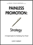 Painless Promotion: Strategy: A Simple System for Marketing Your Novel by Cathy Yardley